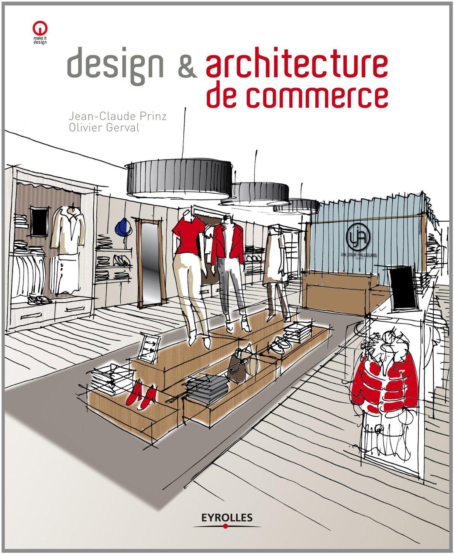 """Design et architecture de commerce. Coordonné par Jean Claude Prinz et Olivier Gerval. Article de Laurence Body sur """"la shopping expérience à l'heure du renouveau du retail"""" Ed Eyrolles 2014"""